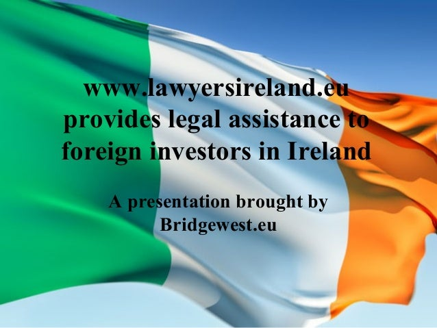 www.lawyersireland.eu provides legal assistance to foreign investors in Ireland A presentation brought by Bridgewest.eu