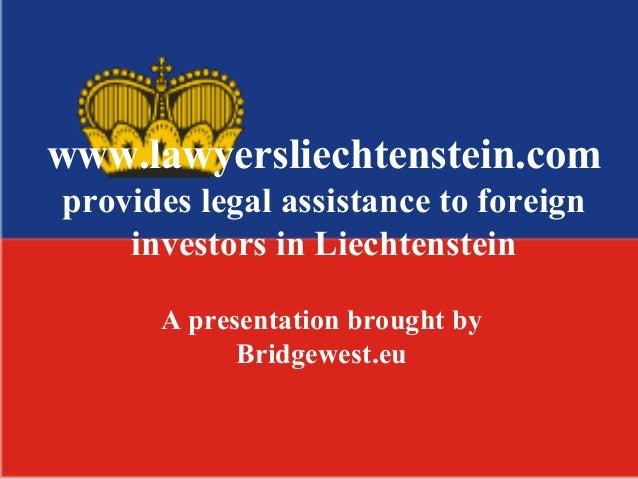 www.lawyersliechtenstein.com provides legal assistance to foreign investors in Liechtenstein A presentation brought by Bri...