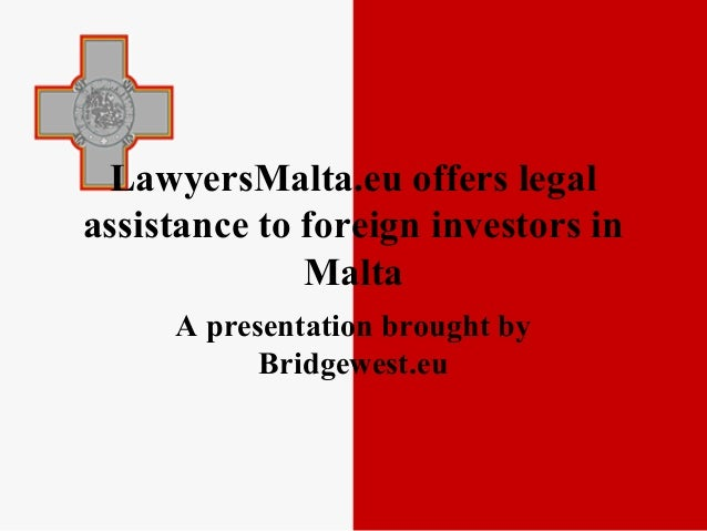 LawyersMalta.eu offers legal assistance to foreign investors in Malta A presentation brought by Bridgewest.eu