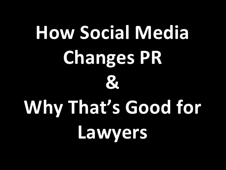 How Social Media   Changes PR        &Why That's Good for     Lawyers