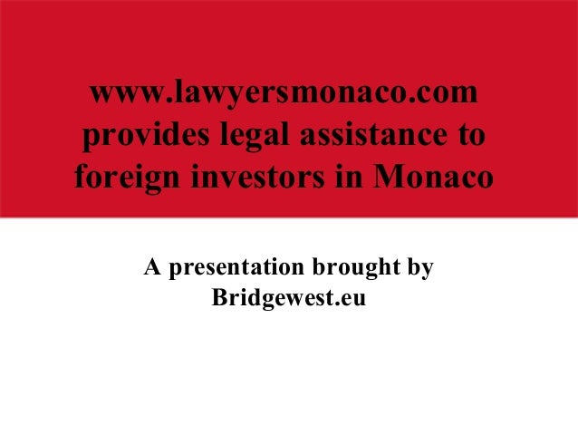 www.lawyersmonaco.com provides legal assistance to foreign investors in Monaco A presentation brought by Bridgewest.eu