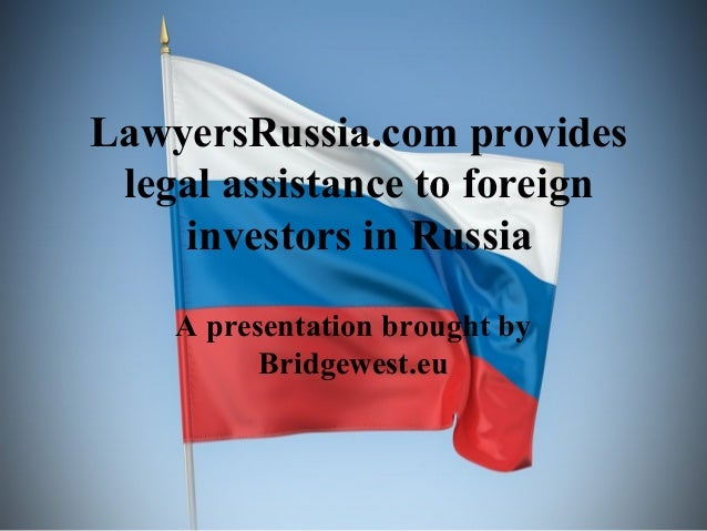 LawyersRussia.com provides legal assistance to foreign investors in Russia A presentation brought by Bridgewest.eu