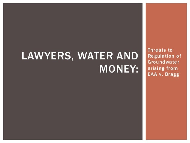 LAWYERS, WATER AND MONEY:  Threats to Regulation of Groundwater arising from EAA v. Bragg