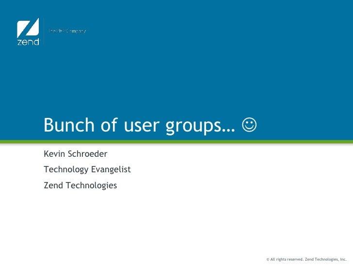 Bunch of user groups… <br />Kevin Schroeder<br />Technology Evangelist<br />Zend Technologies<br />