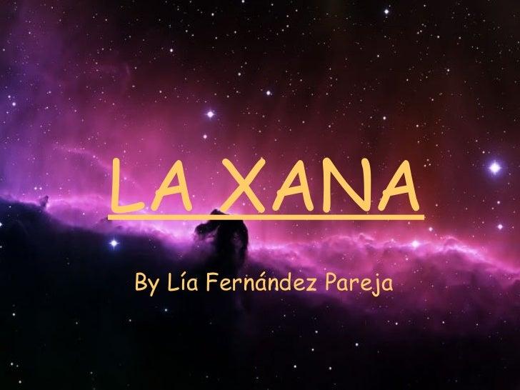 LA XANABy Lía Fernández Pareja