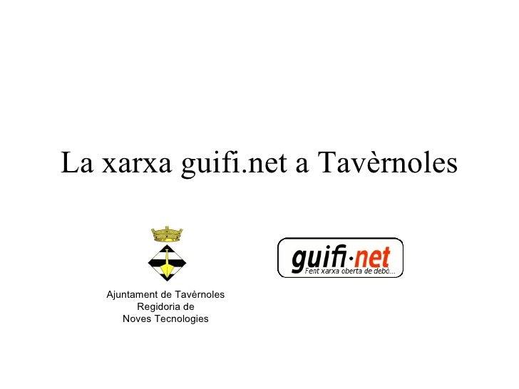 La xarxa guifi.net a Tavèrnoles Ajuntament de Tavèrnoles Regidoria de Noves Tecnologies