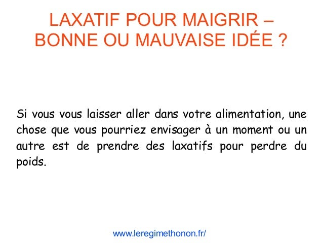 laxatif pour maigrir bonne ou mauvaise id e. Black Bedroom Furniture Sets. Home Design Ideas