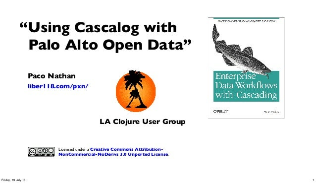 """Paco Nathan liber118.com/pxn/ """"Using Cascalog with Palo Alto Open Data"""" Licensed under a Creative Commons Attribution- Non..."""