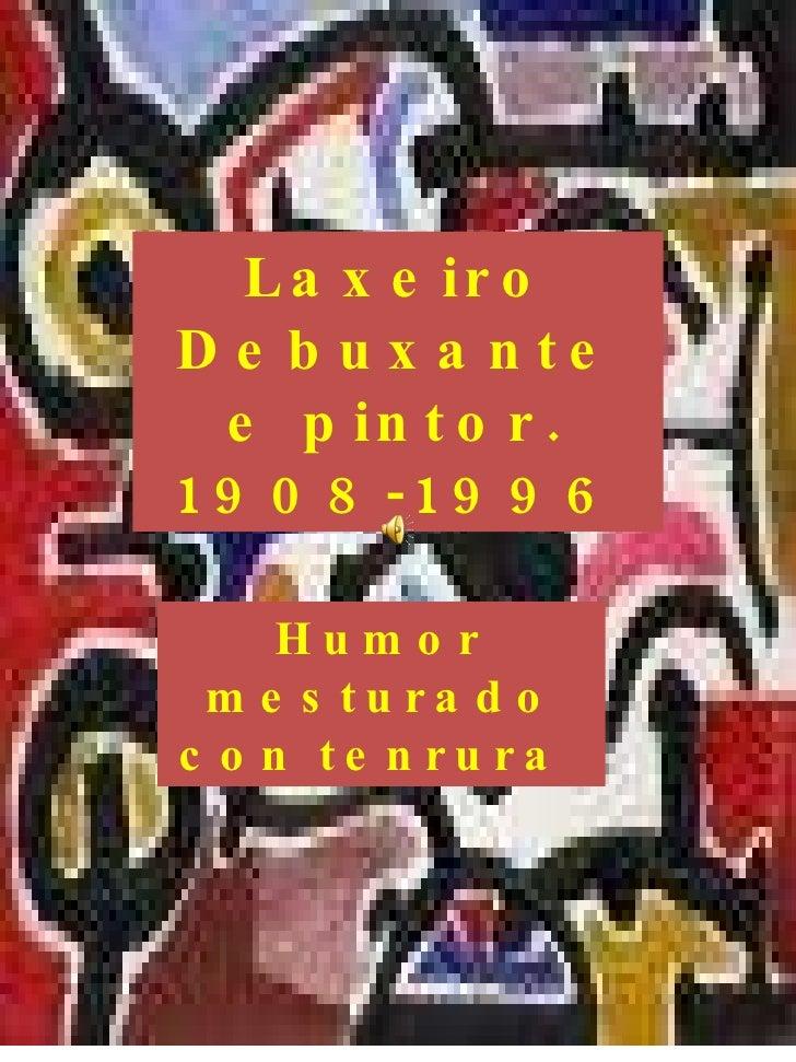 Laxeiro Debuxante e pintor. 1908-1996 Humor mesturado con tenrura