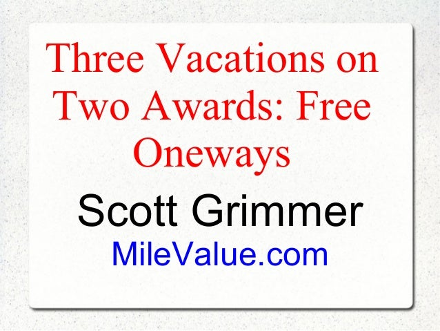 Three Vacations onTwo Awards: Free    Oneways Scott Grimmer   MileValue.com