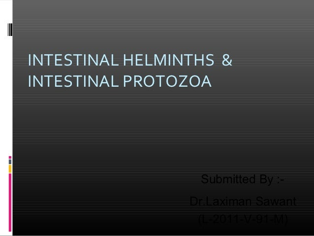 INTESTINAL HELMINTHS &INTESTINAL PROTOZOA                  Submitted By :-                 Dr.Laximan Sawant              ...