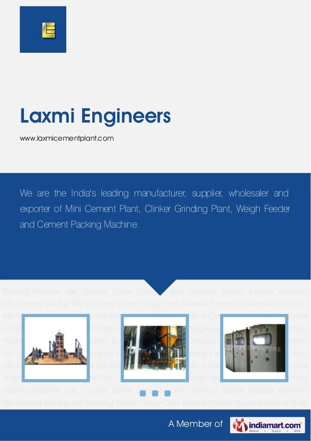A Member ofLaxmi Engineerswww.laxmicementplant.comMini Cement Plant Clinker Grinding Plant Weigh Feeder Roller Crusher Cem...