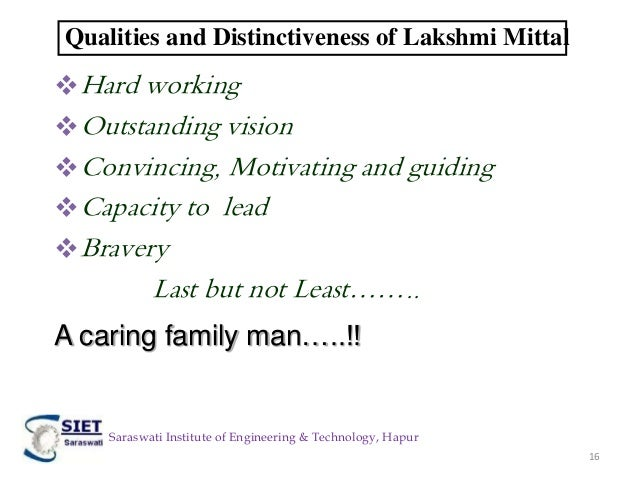 lakshmi mittal leadership skills I remember this moment very well, it happened a few days after the arcelormittal  leadership conference was held in delhi it was a meeting of.