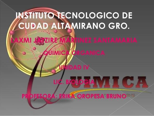INSTITUTO TECNOLOGICO DE  CUDAD ALTAMIRANO GRO.LAXMI JATZIRE MARTINEZ SANTAMARIA        QUIMICA ORGANICA            UNIDAD...
