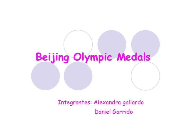 Beijing Olympic Medals Integrantes: Alexandra gallardo Daniel Garrido