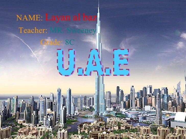 NAME:   Layan al baz Teacher:   MR. Sweeney Grade:  8C U.A.E
