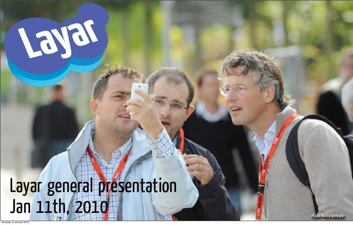 Layar general presentation        Jan 11th, 2010  © 2009, Layar BV Confidential and Proprietory        Photo: Marco Derksen...