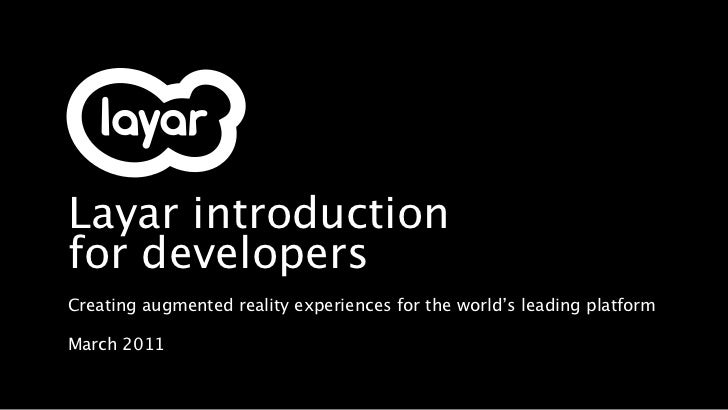 Layar introductionfor developersCreating augmented reality experiences for the world's leading platformMarch 2011