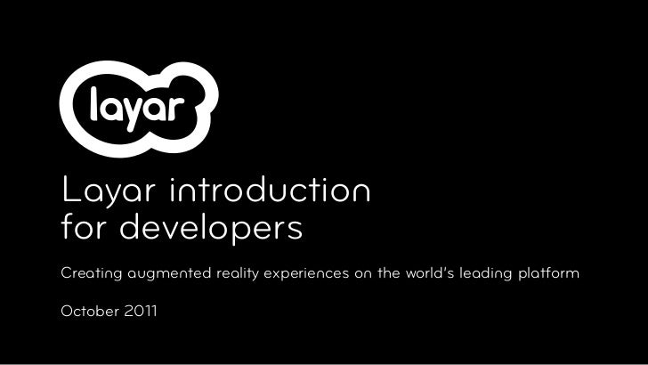 Layar introductionfor developersCreating augmented reality experiences on the world's leading platformOctober 2011