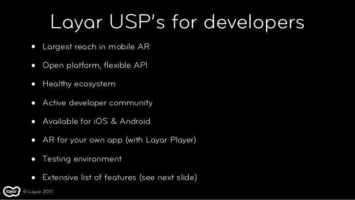 Layar USP's for developers   •   Largest reach in mobile AR   •   Open platform, flexible API   •   Healthy ecosystem   •  ...