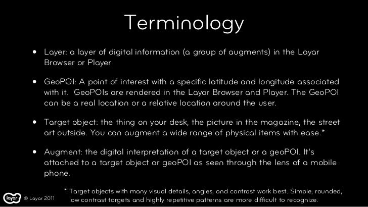Terminology   •   Layer: a layer of digital information (a group of augments) in the Layar       Browser or Player   •   G...