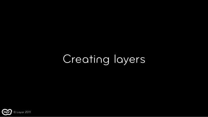 Creating layers© Layar 2011