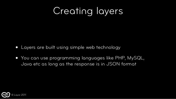 Creating layers   •   Layers are built using simple web technology   •   You can use programming languages like PHP, MySQL...
