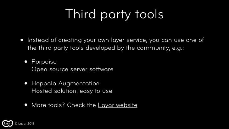 Third party tools   •   Instead of creating your own layer service, you can use one of       the third party tools develop...
