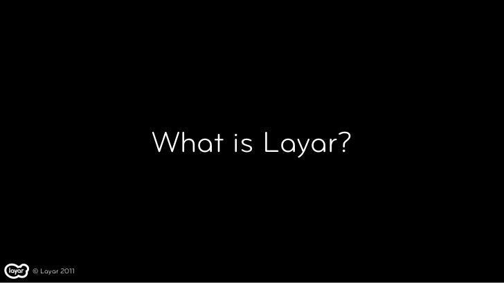 What is Layar?© Layar 2011