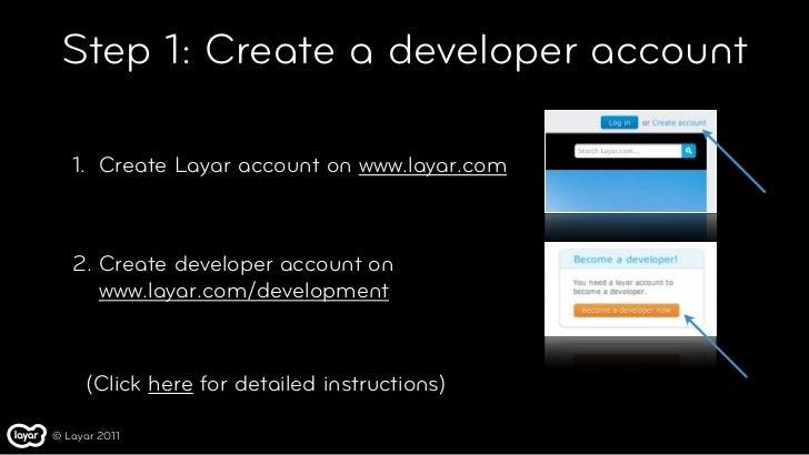 Step 1: Create a developer account   1. Create Layar account on www.layar.com   2. Create developer account on      www.la...