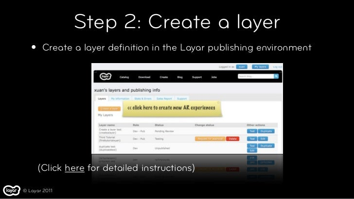 Step 2: Create a layer   •    Create a layer definition in the Layar publishing environment       (Click here for detailed ...