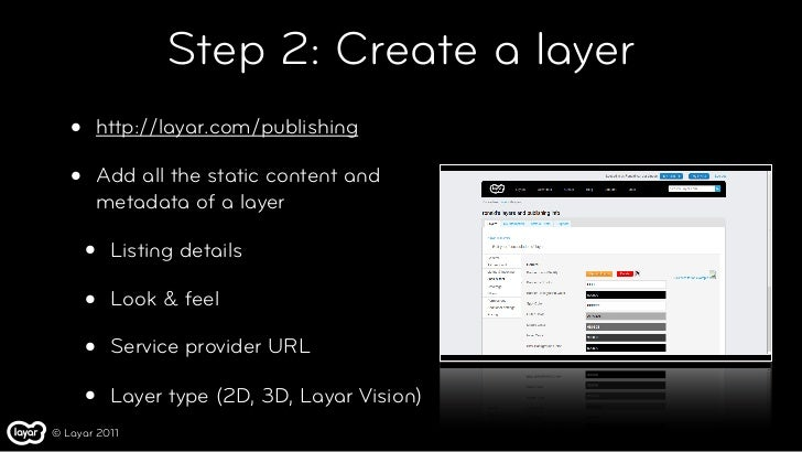 Step 2: Create a layer   •   http://layar.com/publishing   •   Add all the static content and       metadata of a layer   ...