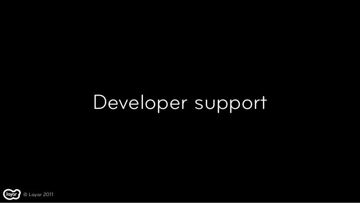 Developer support© Layar 2011