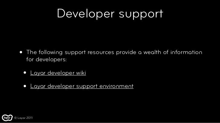 Developer support   •   The following support resources provide a wealth of information       for developers:       •   La...