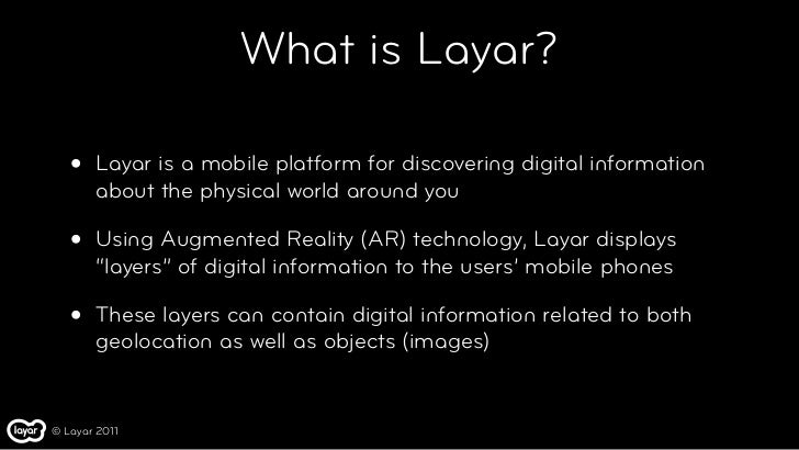What is Layar?   •   Layar is a mobile platform for discovering digital information       about the physical world around ...
