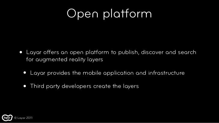 Open platform   •   Layar offers an open platform to publish, discover and search       for augmented reality layers      ...