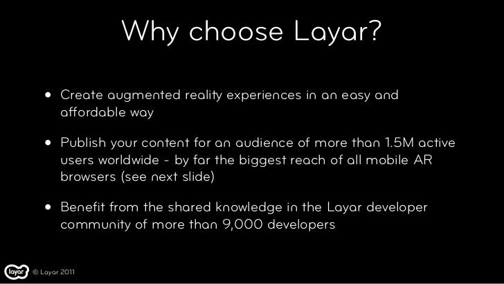 Why choose Layar?   •   Create augmented reality experiences in an easy and       affordable way   •   Publish your conten...