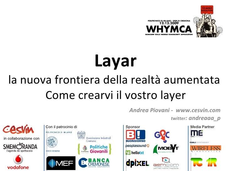 Layar la nuova frontiera della realtà aumentata  Come crearvi il vostro layer Andrea Piovani -  www.cesvin.com twitter : a...