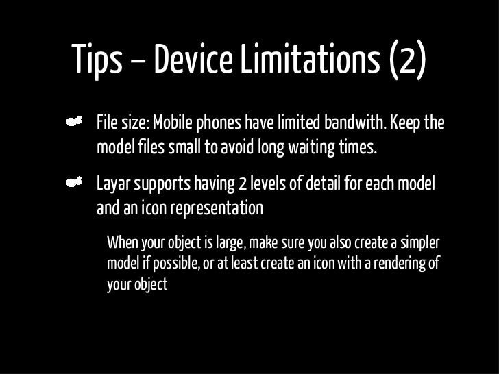 Tips – Device Limitations (2)     File size: Mobile phones have limited bandwith. Keep the     model files small to avoid ...