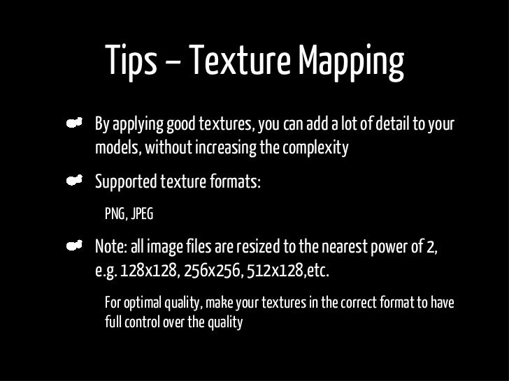 Tips – Texture Mapping     By applying good textures, you can add a lot of detail to your     models, without increasing t...