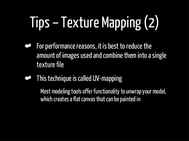Tips – Texture Mapping (2)      For performance reasons, it is best to reduce the      amount of images used and combine t...