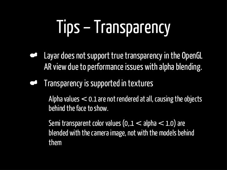 Tips – Transparency     Layar does not support true transparency in the OpenGL     AR view due to performance issues with ...