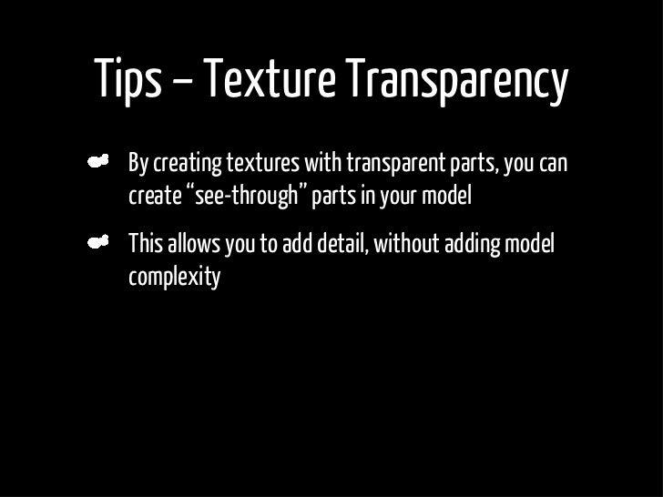 """Tips – Texture Transparency     By creating textures with transparent parts, you can     create """"see-through"""" parts in you..."""