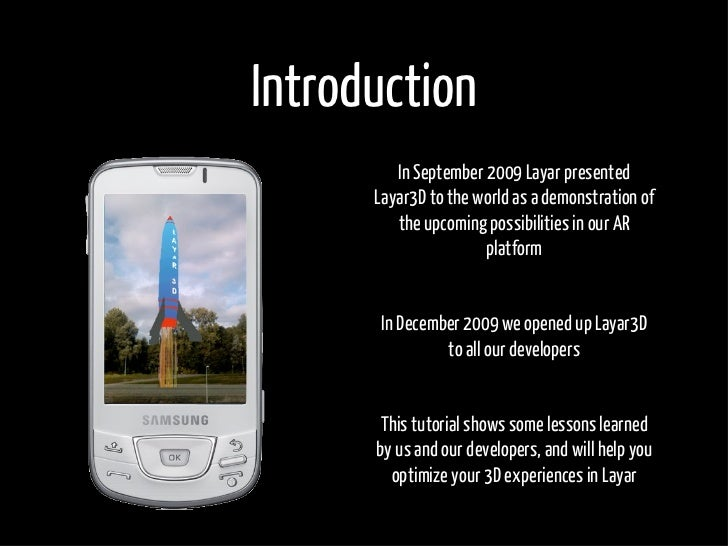 Introduction          In September 2009 Layar presented       Layar3D to the world as a demonstration of          the upco...