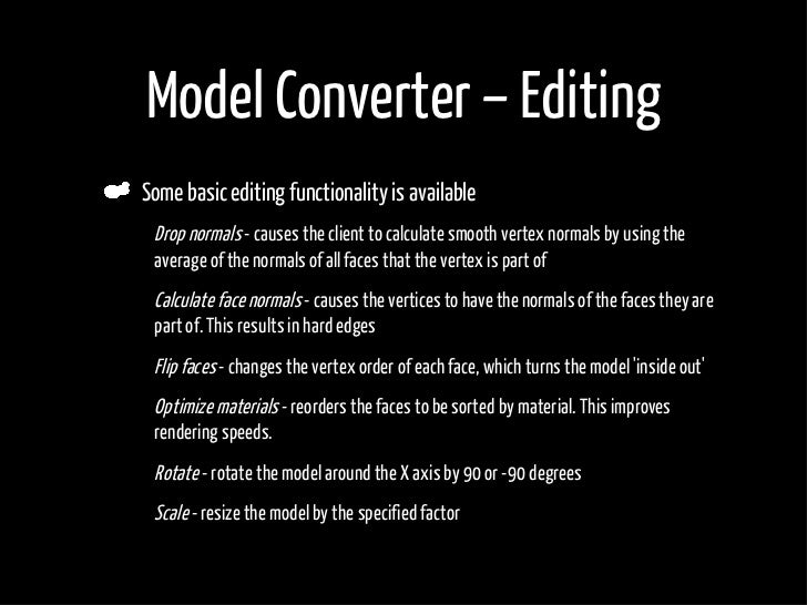 Model Converter – Editing     Some basic editing functionality is available •    Drop normals - causes the client to calcu...