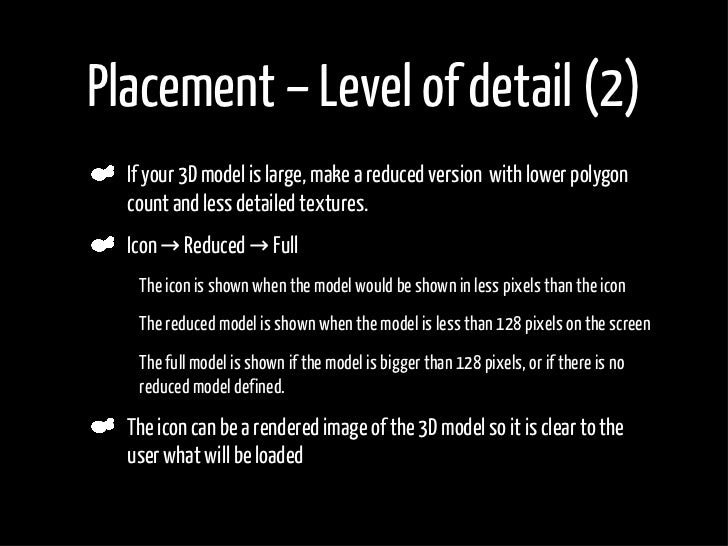 Placement – Level of detail (2)     If your 3D model is large, make a reduced version with lower polygon     count and les...