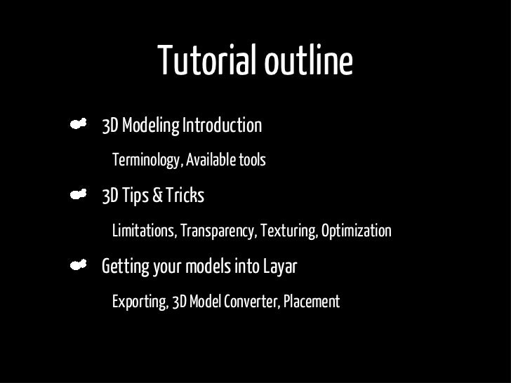 Tutorial outline     3D Modeling Introduction •    Terminology, Available tools      3D Tips & Tricks •    Limitations, Tr...