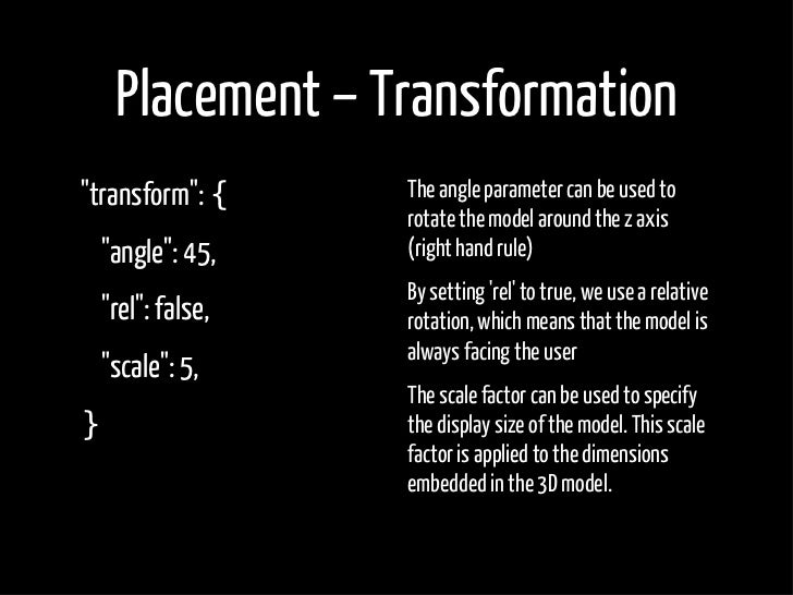 """Placement – Transformation """"transform"""": {   The angle parameter can be used to                  rotate the model around th..."""