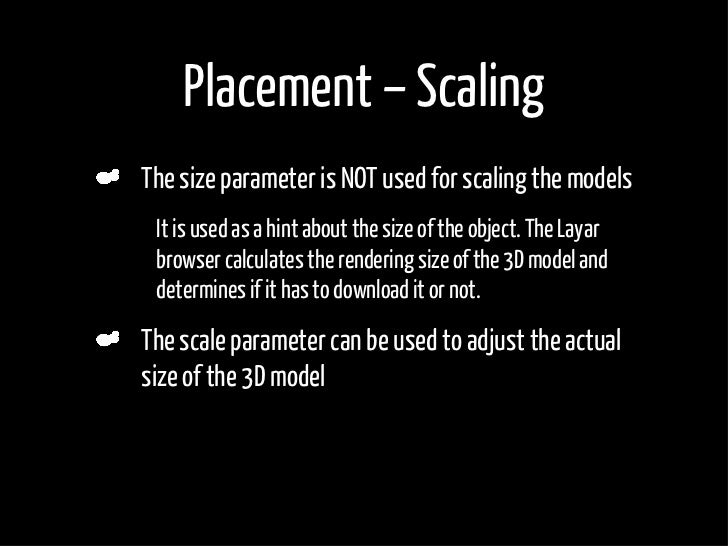 Placement – Scaling     The size parameter is NOT used for scaling the models •    It is used as a hint about the size of ...
