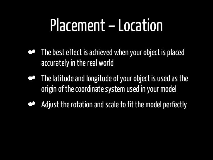 Placement – Location The best effect is achieved when your object is placed accurately in the real world The latitude and ...